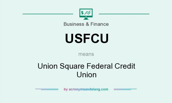 What does USFCU mean? It stands for Union Square Federal Credit Union
