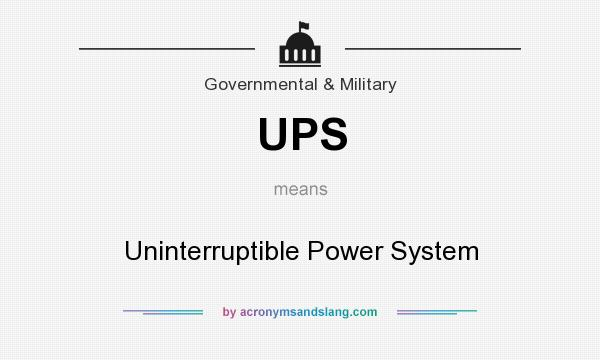 What does UPS mean? It stands for Uninterruptible Power System