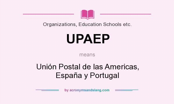 What does UPAEP mean? It stands for Unión Postal de las Americas, España y Portugal