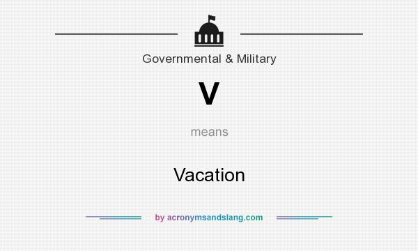 What does V mean? It stands for Vacation