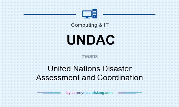 What does UNDAC mean? It stands for United Nations Disaster Assessment and Coordination