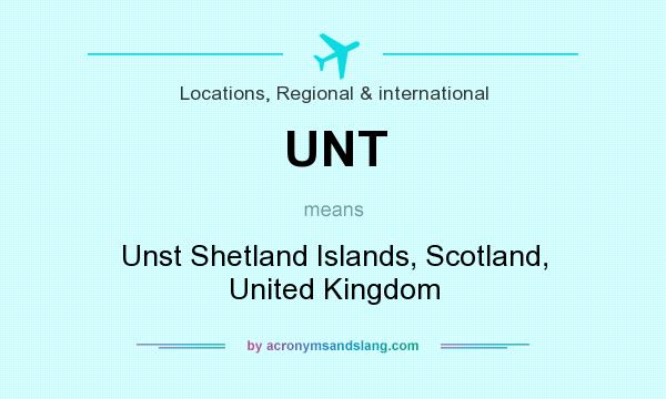What does UNT mean? It stands for Unst Shetland Islands, Scotland, United Kingdom