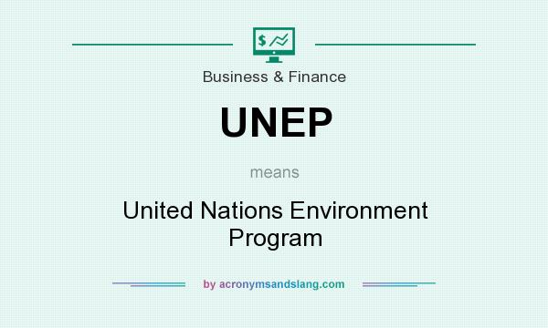 What does UNEP mean? It stands for United Nations Environment Program