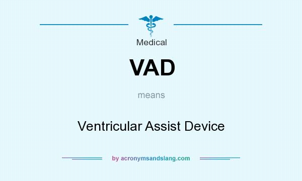What does VAD mean? It stands for Ventricular Assist Device