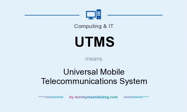 What does UTMS mean? It stands for Universal Mobile Telecommunications System