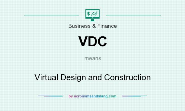 What does VDC mean? It stands for Virtual Design and Construction