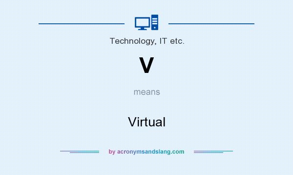 What does V mean? It stands for Virtual