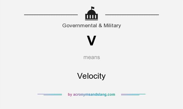 What does V mean? It stands for Velocity
