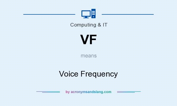 What does VF mean? It stands for Voice Frequency