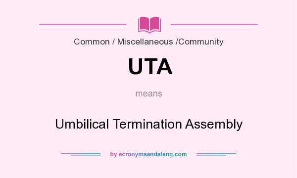 What does UTA mean? It stands for Umbilical Termination Assembly