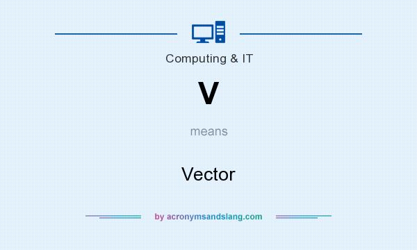 What does V mean? It stands for Vector