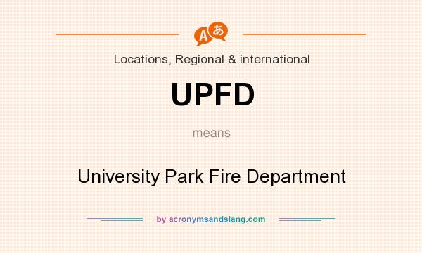 What does UPFD mean? It stands for University Park Fire Department