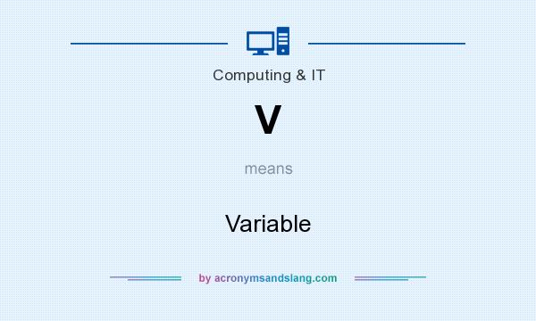 What does V mean? It stands for Variable