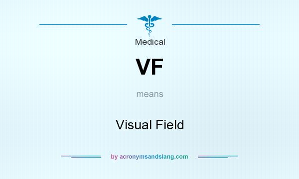 What does VF mean? It stands for Visual Field