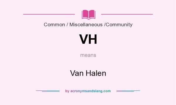 What does VH mean? It stands for Van Halen