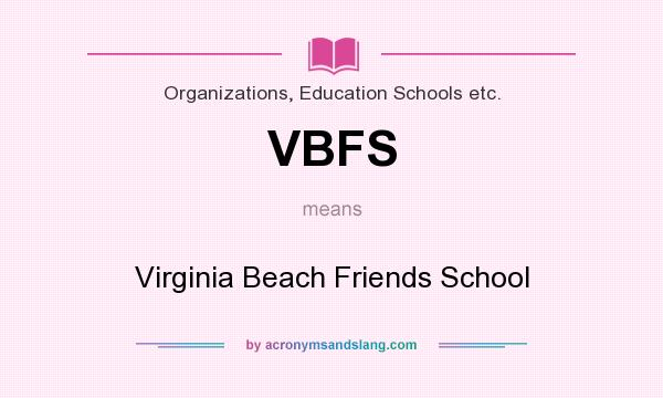 What does VBFS mean? It stands for Virginia Beach Friends School