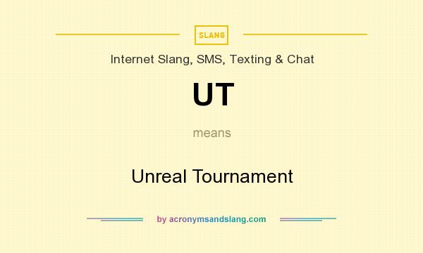 What does UT mean? It stands for Unreal Tournament