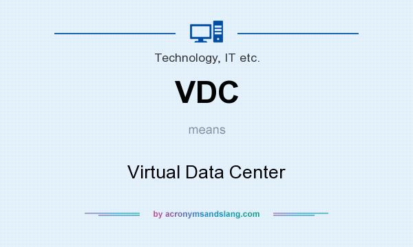 What does VDC mean? It stands for Virtual Data Center