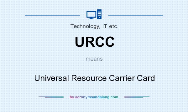 What does URCC mean? It stands for Universal Resource Carrier Card