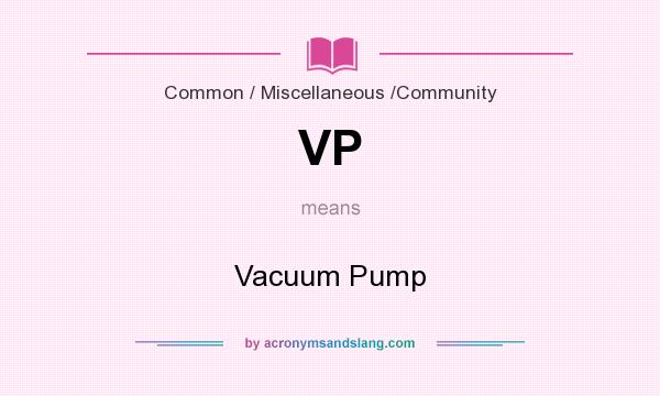 What does VP mean? It stands for Vacuum Pump