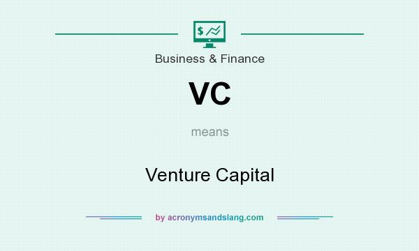 What does VC mean? It stands for Venture Capital