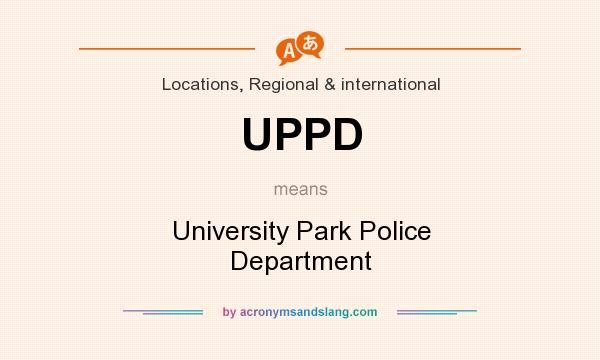 What does UPPD mean? It stands for University Park Police Department