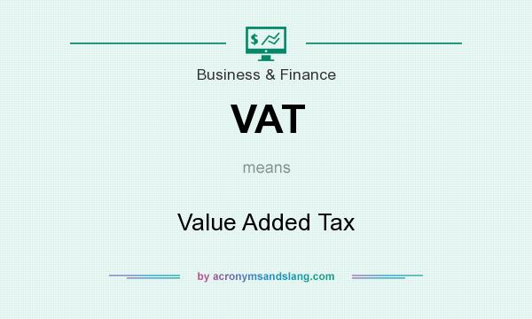 What does VAT mean? It stands for Value Added Tax