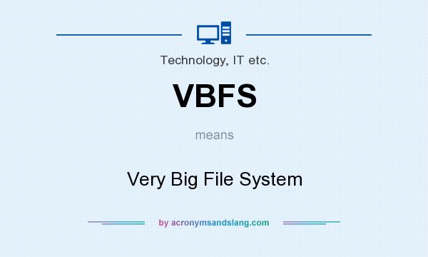 What does VBFS mean? It stands for Very Big File System