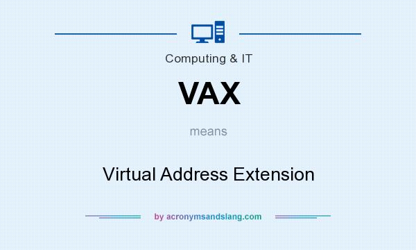 What does VAX mean? It stands for Virtual Address Extension