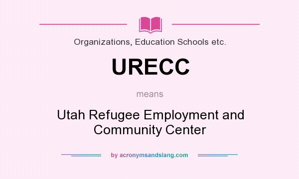 What does URECC mean? It stands for Utah Refugee Employment and Community Center