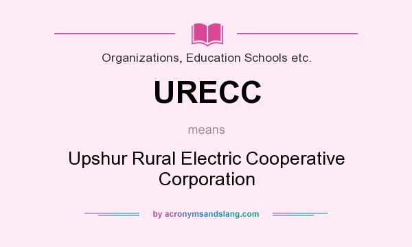 What does URECC mean? It stands for Upshur Rural Electric Cooperative Corporation