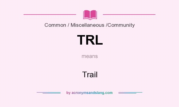 What does TRL mean? It stands for Trail
