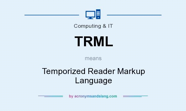 What does TRML mean? It stands for Temporized Reader Markup Language