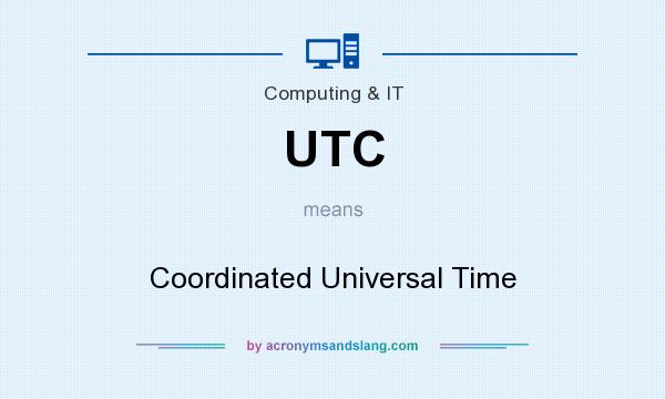 What does UTC mean? It stands for Coordinated Universal Time
