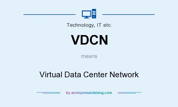 What does VDCN mean? It stands for Virtual Data Center Network