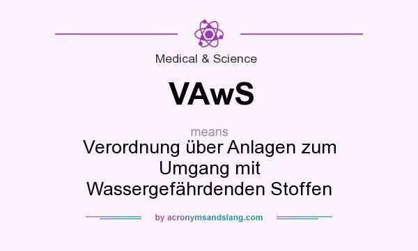What does VAwS mean? It stands for Verordnung über Anlagen zum Umgang mit Wassergefährdenden Stoffen