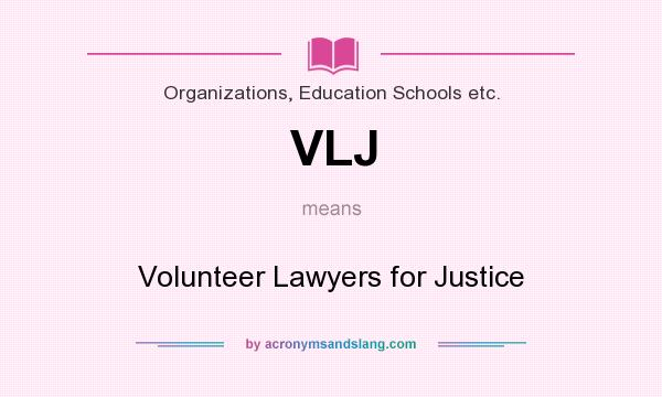 What does VLJ mean? It stands for Volunteer Lawyers for Justice