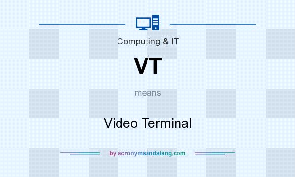 What does VT mean? It stands for Video Terminal