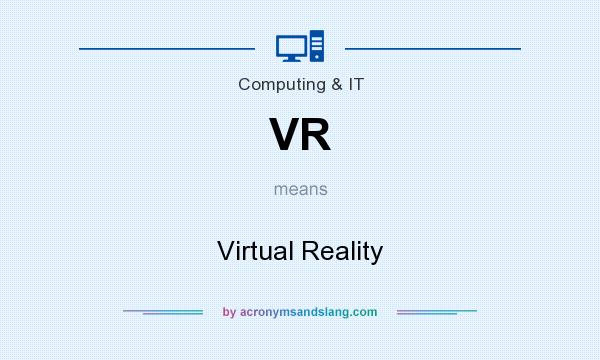 What does VR mean? It stands for Virtual Reality