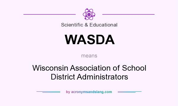 What does WASDA mean? It stands for Wisconsin Association of School District Administrators