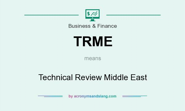 What does TRME mean? It stands for Technical Review Middle East