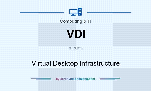 What does VDI mean? It stands for Virtual Desktop Infrastructure