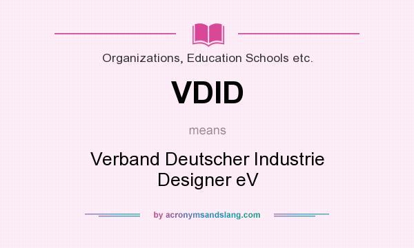 What does VDID mean? It stands for Verband Deutscher Industrie Designer eV