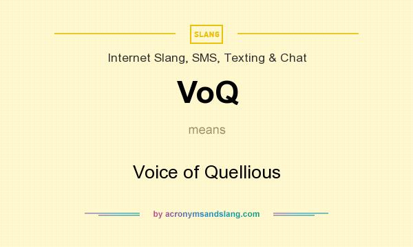 What does VoQ mean? It stands for Voice of Quellious