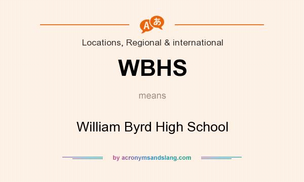 What does WBHS mean? It stands for William Byrd High School