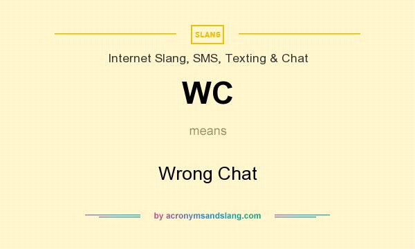 What does WC mean? It stands for Wrong Chat