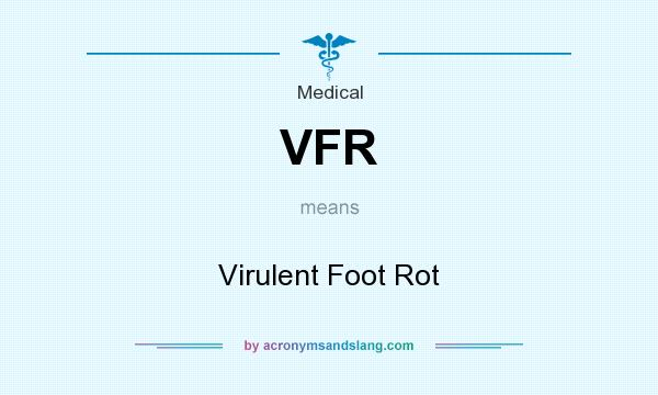 What does VFR mean? It stands for Virulent Foot Rot