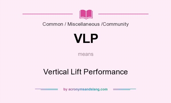 What does VLP mean? It stands for Vertical Lift Performance