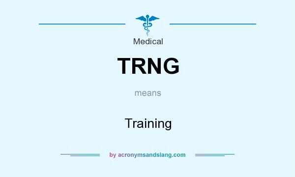What does TRNG mean? It stands for Training