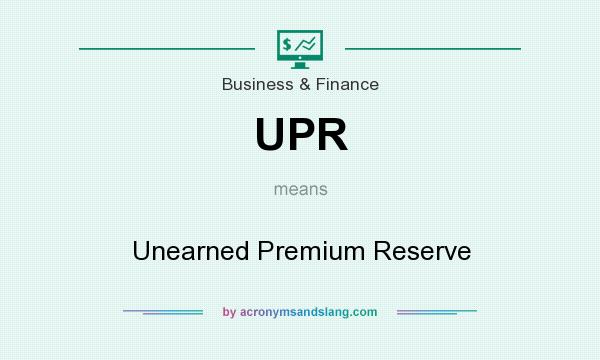 What does UPR mean? It stands for Unearned Premium Reserve